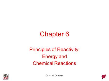 Dr. S. M. Condren Chapter 6 Principles of Reactivity: Energy and Chemical Reactions.