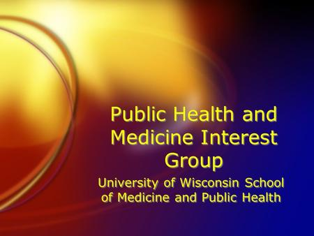 Public Health and Medicine Interest Group University of Wisconsin School of Medicine and Public Health.