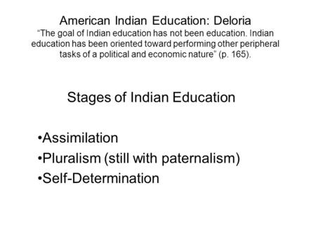 American Indian Education: Deloria The goal of Indian education has not been education. Indian education has been oriented toward performing other peripheral.
