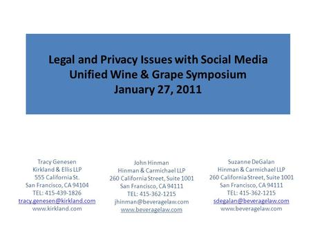 Legal and Privacy Issues with Social Media Unified Wine & Grape Symposium January 27, 2011 John Hinman Hinman & Carmichael LLP 260 California Street, Suite.