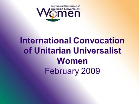 International Convocation of Unitarian Universalist Women February 2009.