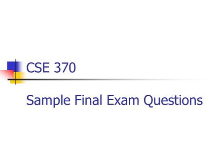 CSE 370 Sample Final Exam Questions. 1) Logic Minimization CD AB 00011110 00 01 11 10 F = Σm(0,6,7,8,9,11,15) + d(1,13)