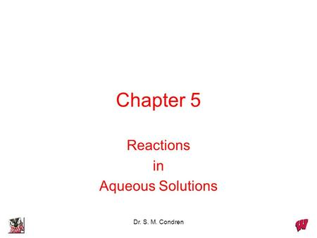 Dr. S. M. Condren Chapter 5 Reactions in Aqueous Solutions.