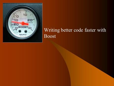 Boost Writing better code faster with Boost. Boost Introduction Collection of C++ libraries Boost 1.30.2 includes 52 libraries, 1.31 will have at least.