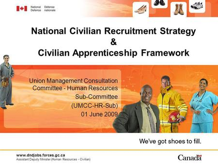 Www.dndjobs.forces.gc.ca Assistant Deputy Minister (Human Resources - Civilian) Union Management Consultation Committee - Human Resources Sub-Committee.