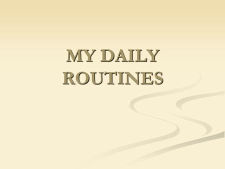MY DAILY ROUTINES.