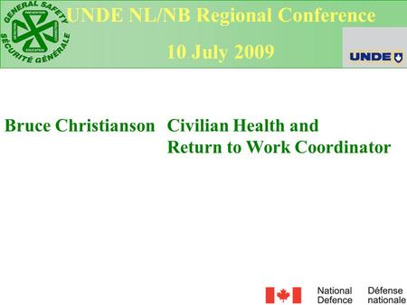 Bruce Christianson Civilian Health and Return to Work Coordinator UNDE NL/NB Regional Conference 10 July 2009.