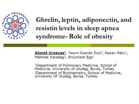 Ghrelin, leptin, adiponectin, and resistin levels in sleep apnea syndrome- Role of obesity Ahmet Ursavas 1, Yesım Ozarda Ilcol 2, Nazan Nalcı 1, Mehmet.