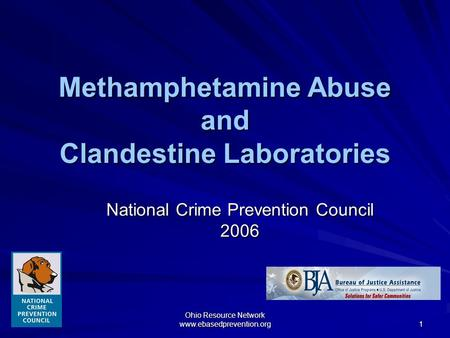 Ohio Resource Network www.ebasedprevention.org 1 Methamphetamine Abuse and Clandestine Laboratories National Crime Prevention Council 2006.