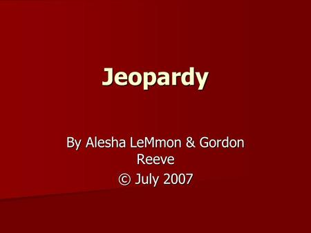 Jeopardy By Alesha LeMmon & Gordon Reeve © July 2007.