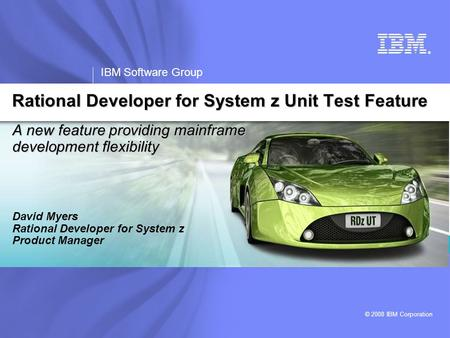 ® IBM Software Group © 2008 IBM Corporation A new feature providing mainframe development flexibility David Myers Rational Developer for System z Product.