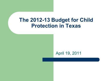 The 2012-13 Budget for Child Protection in Texas April 19, 2011.