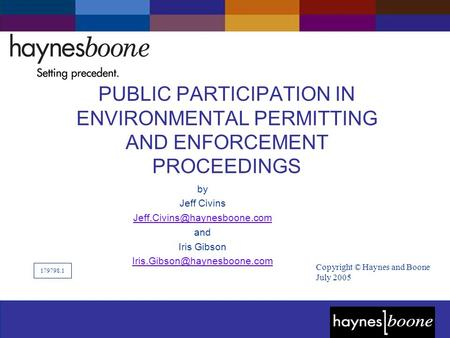 ©2004 Haynes and Boone, LLP PUBLIC PARTICIPATION IN ENVIRONMENTAL PERMITTING AND ENFORCEMENT PROCEEDINGS by Jeff Civins and.
