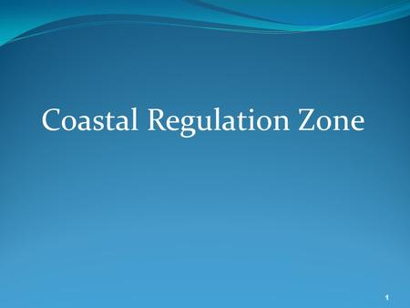 Coastal Regulation Zone 1 Definition of HTL Q.1What is High Tide Line ? Line up to which the highest water line reaches during the spring tide. Q.2What.