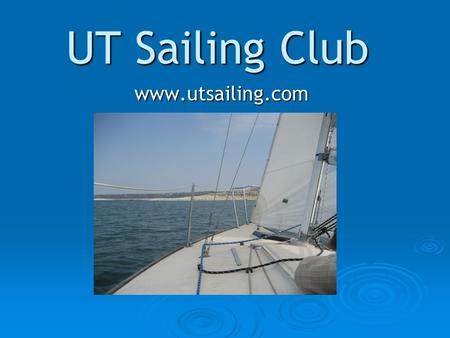 UT Sailing Club www.utsailing.com. What we dont-do… Afternoon tea Afternoon tea Polo shirts and yachting booties Polo shirts and yachting booties Raid.