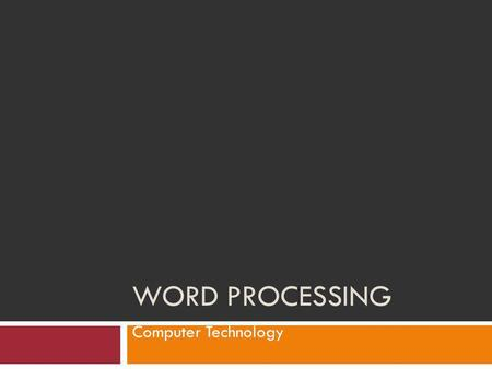 WORD PROCESSING Computer Technology. Word Processing What is it? The use of computer software to enter and edit text. Microsoft Word.