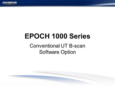 EPOCH 1000 Series Conventional UT B-scan Software Option.