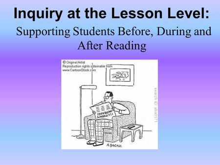 Inquiry at the Lesson Level: Supporting Students Before, During and After Reading.