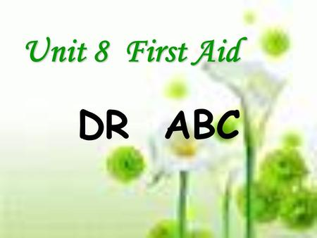 Unit 8 First Aid DR ABC.