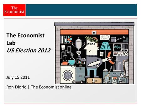 The Economist Lab US Election 2012 July 15 2011 Ron Diorio | The Economist online.