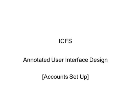 ICFS Annotated User Interface Design [Accounts Set Up]