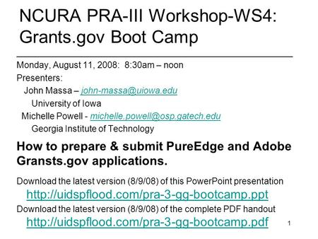 1 NCURA PRA-III Workshop-WS4: Grants.gov Boot Camp ________________________________________________________ Monday, August 11, 2008: 8:30am – noon Presenters: