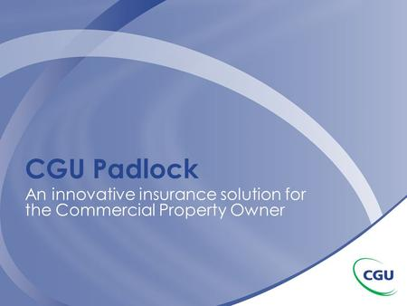 CGU Padlock An innovative insurance solution for the Commercial Property Owner.