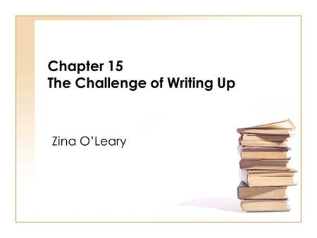 Chapter 15 The Challenge of Writing Up Zina OLeary.