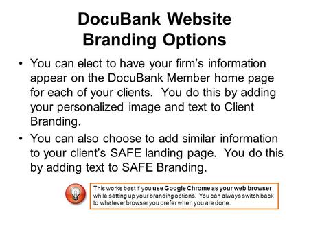 DocuBank Website Branding Options You can elect to have your firms information appear on the DocuBank Member home page for each of your clients. You do.