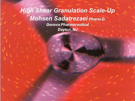 High Shear Granulation Scale-Up Mohsen Sadatrezaei Pharm.D.