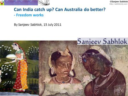 Can India catch up? Can Australia do better? - Freedom works By Sanjeev Sabhlok, 15 July 2011.