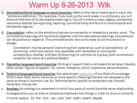 Warm Up 8-26-2013 Wtk 1.Denotation/literal language or word meaning: refers to the literal meaning of a word, the dictionary definition. For example,