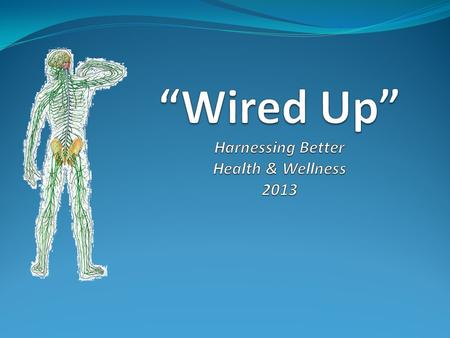 """Wired Up"" Harnessing Better Health & Wellness 2013"