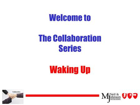 Welcome to The Collaboration Series Waking Up. Objectives uAt the end of this module, you will be able to: ãUnderstand the importance of Waking Up Alive.