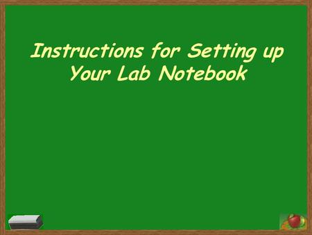 Instructions for Setting up Your Lab Notebook. FIRST Open your lab notebook to the very first page. On the top line write, Table of Contents Count front.
