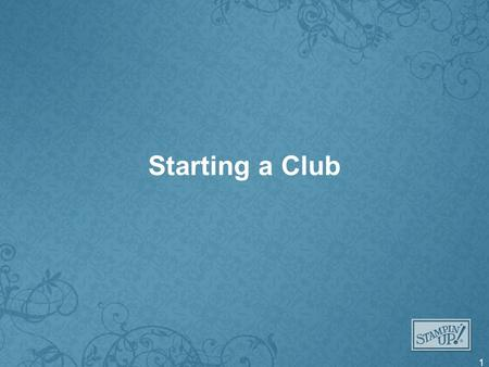 Starting a Club 1. How to Get Started Set a realistic start date Determine how many people/months –Advantages of more people in a club Average customer.