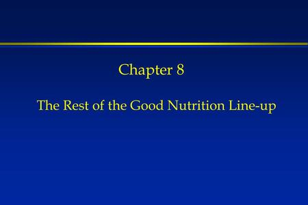 Chapter 8 The Rest of the Good Nutrition Line-up.