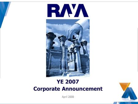 YE 2007 Corporate Announcement April 2008. A market leader no matter where we are 2 This document has been prepared by Raya Holding for Technology & Telecommunications.