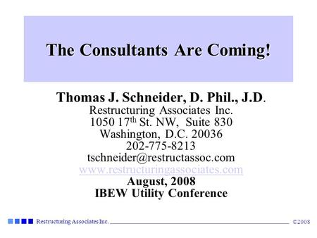 Restructuring Associates Inc. ©2008 The Consultants Are Coming! Thomas J. Schneider, D. Phil., J.D. Restructuring Associates Inc. 1050 17 th St. NW, Suite.