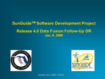 SunGuide TM Software Development Project Release 4.0 Data Fusion Follow-Up DR Jan. 8, 2008 Updated: Jan 4, 2008, 11:00 am.