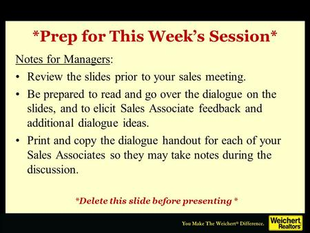 *Prep for This Weeks Session* Notes for Managers: Review the slides prior to your sales meeting. Be prepared to read and go over the dialogue on the slides,