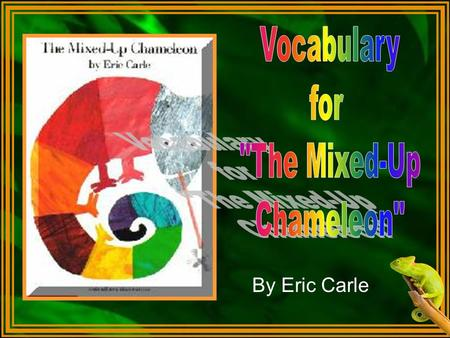 Vocabulary for The Mixed-Up Chameleon By Eric Carle.