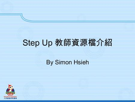 Step Up By Simon Hsieh. Teaching Resources i-Book Teaching Resources CD- ROM Scheme of Work Organizer CD-ROM PowerPoint Presentations CD-ROM Picture Bank.