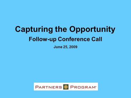 Follow-up Conference Call June 25, 2009 Capturing the Opportunity.