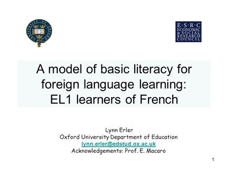 1 A model of basic literacy for foreign language learning: EL1 learners of French Lynn Erler Oxford University Department of Education