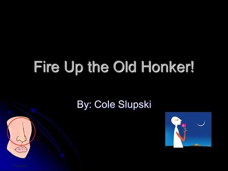 Fire Up the Old Honker! By: Cole Slupski. Problem Does gender affect the sense to smell common household items? Does gender affect the sense to smell.