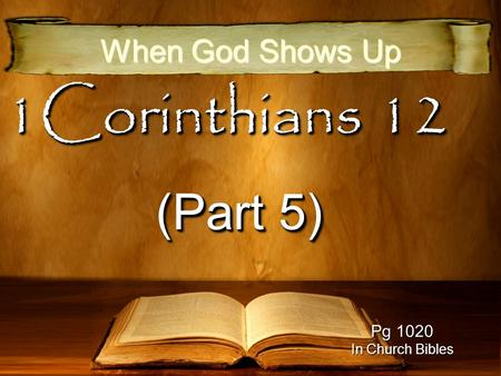 1Corinthians 12 (Part 5) When God Shows Up Pg 1020 In Church Bibles.