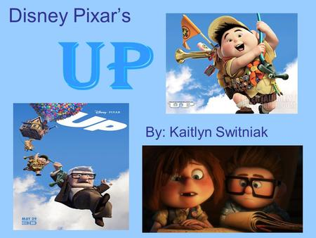 Disney Pixars By: Kaitlyn Switniak. What is Up About? A young Carl Fredrickson meets a young adventure spirited girl named Ellie. They both dream of.