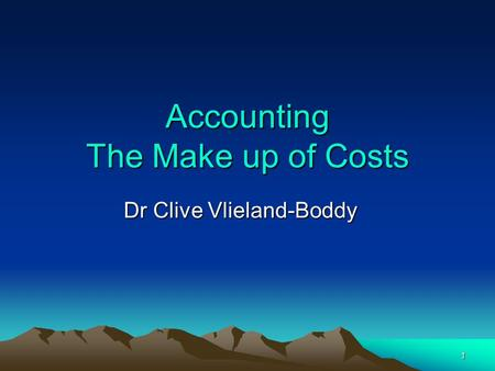 1 1 Accounting The Make up of Costs Dr Clive Vlieland-Boddy.
