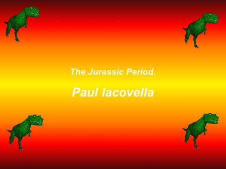 The Jurassic Period. Paul Iacovella Paul Iacovella/OLMC/yr4/2009 Plants.